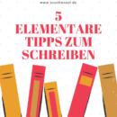 5 elementare Tipps zum Schreiben