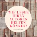 Wie Leser ihren Autoren helfen können!