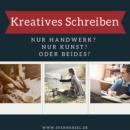 Kreatives Schreiben – Nur Handwerk? Nur Kunst? Beides?