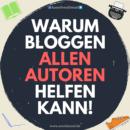 Warum Bloggen allen Autoren helfen kann!