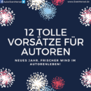 12 TOLLE VORSÄTZE FÜR AUTOREN – Neues Jahr, frischer Wind im Autorenleben!