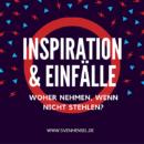 Inspiration & Einfälle – Woher nehmen, wenn nicht stehlen?