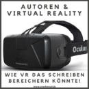Autoren & Virtual Reality – Wie VR das Schreiben bereichern könnte!
