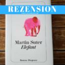 Rezension: Elefant von Martin Suter (Diogenes Verlag)