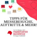 Frankfurter Buchmesse 2017 – Tipps für Messebesuche, Auftritte und mehr!