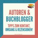Autoren & Buchblogger – Tipps zum Kontakt, Umgang & Rezensionen!