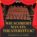 Wie schreibt man ein Theaterstück? – Anleitung & Tipps!
