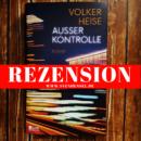 Rezension: Außer Kontrolle von Volker Heise (Rowohlt Berlin)
