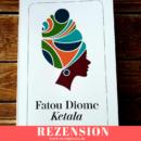 Rezension: Ketala von Fatou Diome (Diogenes Verlag)